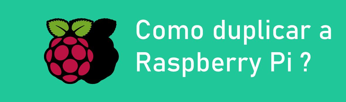 Como duplicar a Raspberry Pi
